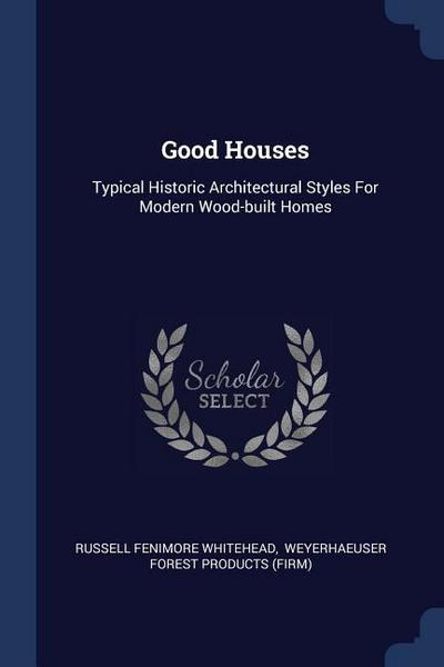 Good Houses: Typical Historic Architectural Styles for Modern Wood-Built Homes