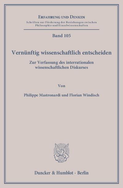Vernünftig wissenschaftlich entscheiden.: Zur Verfassung des interrationalen wissenschaftlichen Diskurses. (Erfahrung und Denken)