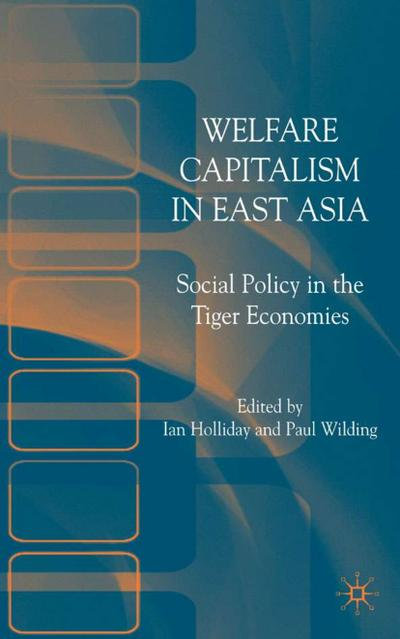 Welfare Capitalism in East Asia: Social Policy in the Tiger Economies