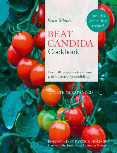 Erica White's Beat Candida Cookbook: Over 340 recipes with a 4-point plan for attacking candidiasis