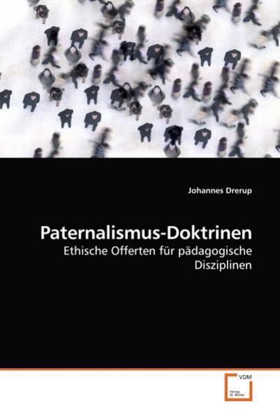 Paternalismus-Doktrinen: Ethische Offerten für pädagogische Disziplinen