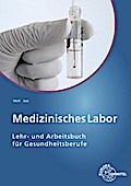 Medizinisches Labor: Lehr- und Arbeitsbuch für Gesundheitsberufe