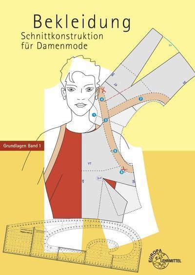 Bekleidung - Schnittkonstruktion für Damenmode: Grundlagen Band 1