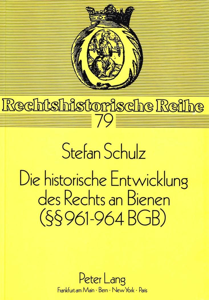 Die historische Entwicklung des Rechts an Bienen (§§ 961-964 BGB) Stefan Sc ...