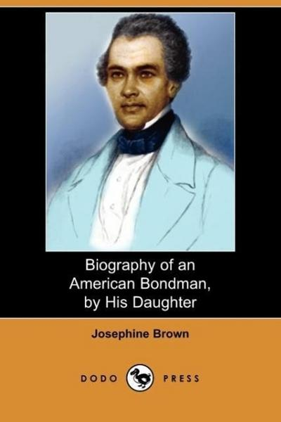 Biography of an American Bondman, by His Daughter (Dodo Press)