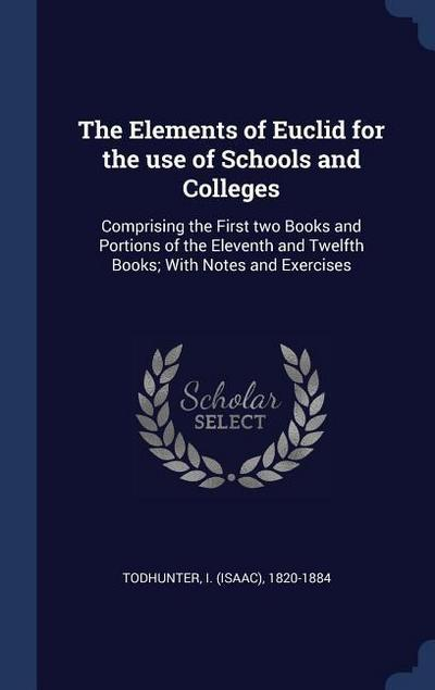 The Elements of Euclid for the Use of Schools and Colleges: Comprising the First Two Books and Portions of the Eleventh and Twelfth Books; With Notes