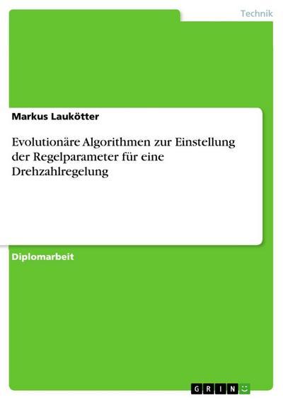 Evolutionäre Algorithmen zur Einstellung der Regelparameter für eine Drehzahlregelung