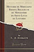 Histoire de Madeleine Bavent, Religieuse du Monastère de Saint-Louis de Louviers (Classic Reprint)