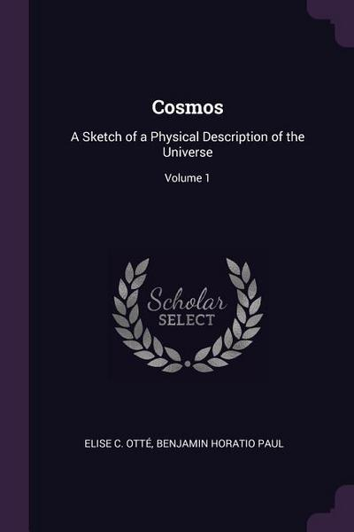 Cosmos: A Sketch of a Physical Description of the Universe; Volume 1