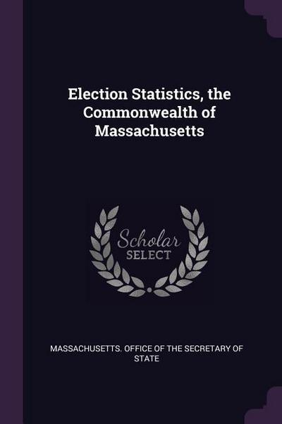 Election Statistics, the Commonwealth of Massachusetts