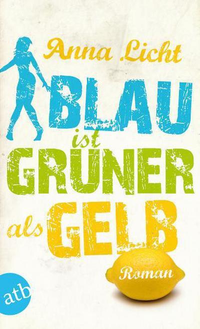 Blau ist grüner als Gelb: Roman