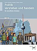 Politik - verstehen und handeln: Politik/Wirtschafts- und Sozialkunde für berufliche Schulen