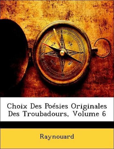 Choix Des Poésies Originales Des Troubadours, Volume 6