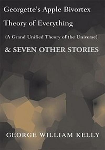 Georgette's Apple Bivortex Theory of Everything (A Grand Unified Theory of the Universe)