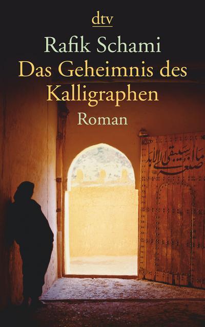 Das Geheimnis des Kalligraphen: Roman