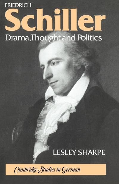 Friedrich Schiller: Drama, Thought and Politics