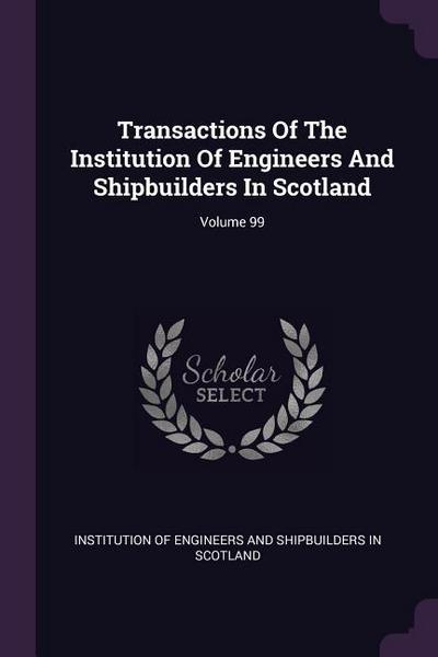 Transactions of the Institution of Engineers and Shipbuilders in Scotland; Volume 99