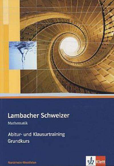 Lambacher-Schweizer, Ausgabe Nordrhein-Westfalen ab 2010 Abitur- und Klausurtraining, Arbeitsheft Grundkurs