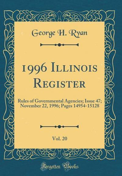 1996 Illinois Register, Vol. 20: Rules of Governmental Agencies; Issue 47; November 22, 1996; Pages 14954-15128 (Classic Reprint)