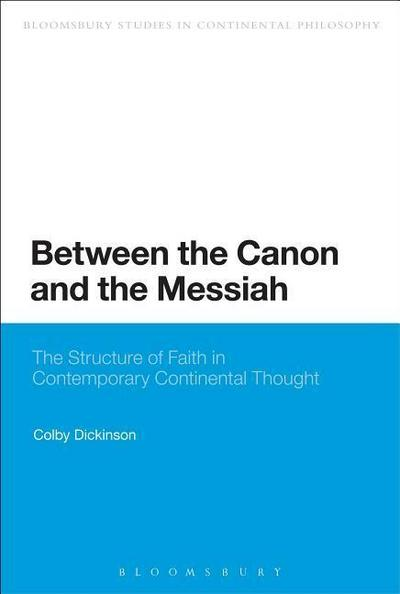 Between the Canon and the Messiah: The Structure of Faith in Contemporary Continental Thought