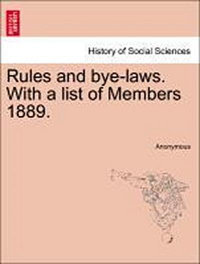 Rules and bye-laws. With a list of Members 1889.