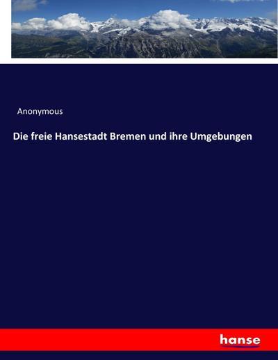 Die freie Hansestadt Bremen und ihre Umgebungen
