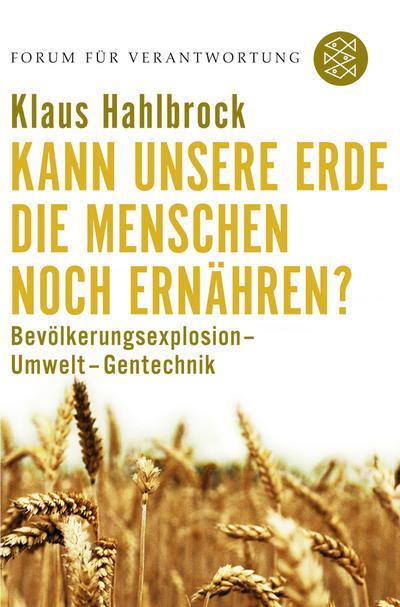 Kann unsere Erde die Menschen noch ernähren?: Bevölkerungsexplosion - Umwelt - Gentechnik. Forum für Verantwortung