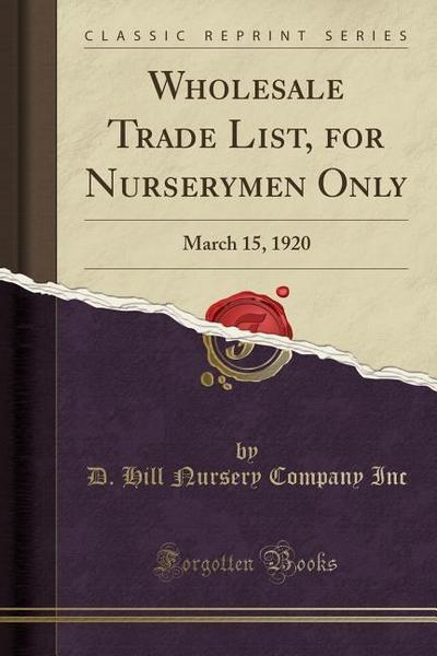 Wholesale Trade List, for Nurserymen Only: March 15, 1920 (Classic Reprint)