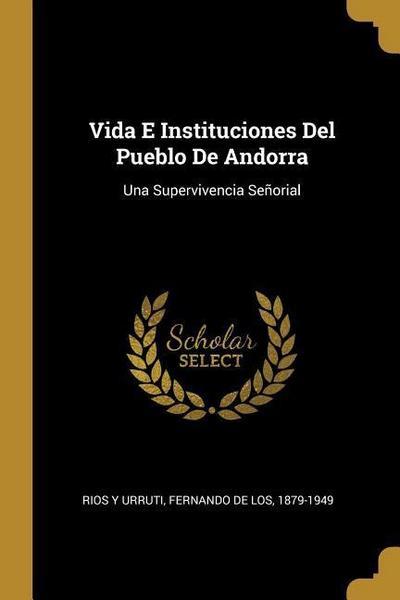 Vida E Instituciones Del Pueblo De Andorra: Una Supervivencia Señorial