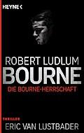 Die Bourne Herrschaft: Thriller (JASON BOURNE ...
