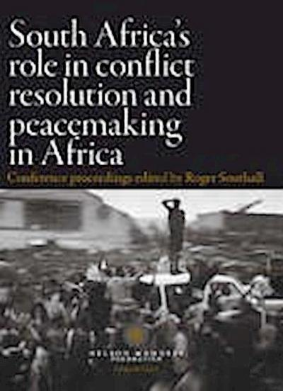South Africa's Role in Conflict Resolution and Peacemaking in Africa: Conference Proceedings