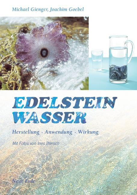 Michael Goebel Gienger ~ Edelsteinwasser: Herstellung - Anwend ... 9783890602417