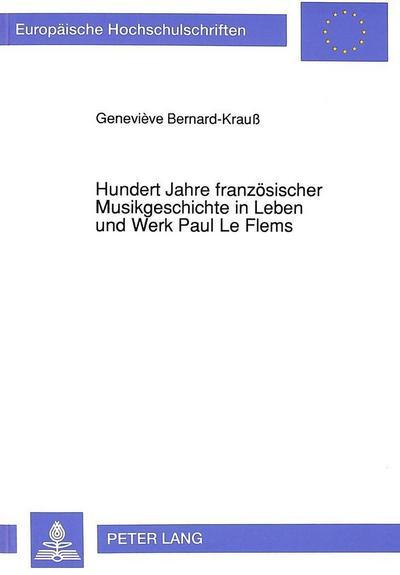Hundert Jahre französischer Musikgeschichte in Leben und Werk Paul Le Flems