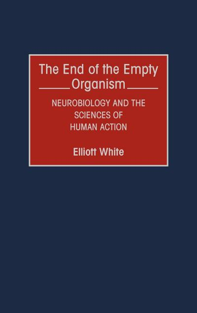 The End of the Empty Organism: Neurobiology and the Sciences of Human Action