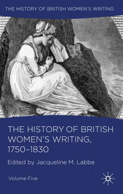 The History of British Women's Writing, 1750-1830