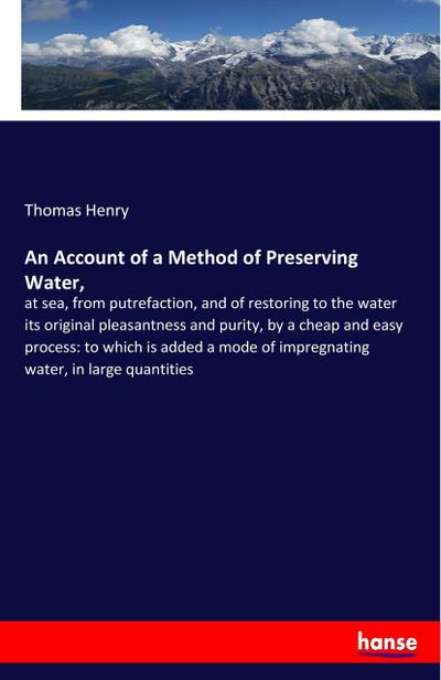 An Account of a Method of Preserving Water,