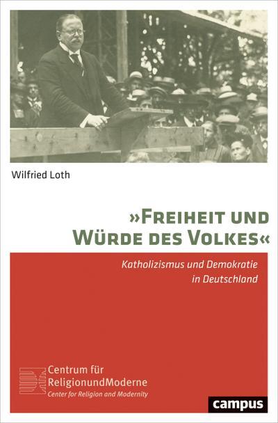 »Freiheit und Würde des Volkes«: Katholizismus und Demokratie in Deutschland (Religion und Moderne, 13)