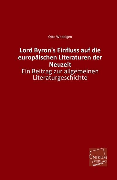 Lord Byron's Einfluss auf die europäischen Literaturen der Neuzeit: Ein Beitrag zur allgemeinen Literaturgeschichte
