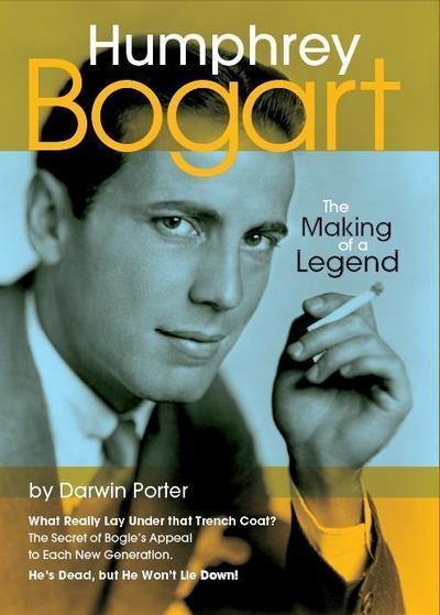 Humphrey Bogart The Making Of A Legend