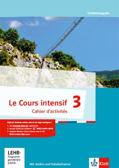 Le Cours intensif 3: Cahier d'activités mit MP3-CD und Vokabeltrainer 3. Lernjahr (Le Cours intensif. Französisch als 3. Fremdsprache ab 2016)