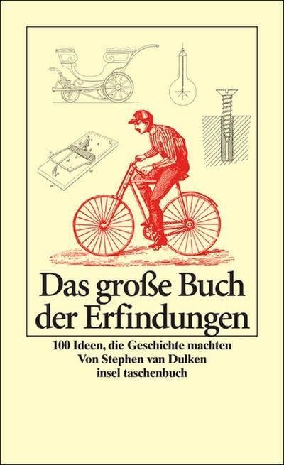 Das große Buch der Erfindungen: 100 Ideen, die Geschichte machten (insel taschenbuch)
