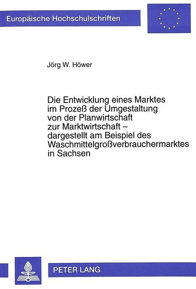 Die Entwicklung eines Marktes im Prozeß der Umgestaltung von der Planwirtschaft zur Marktwirtschaft - dargestellt am Beispiel des Waschmittelgroßverbrauchermarktes in Sachsen