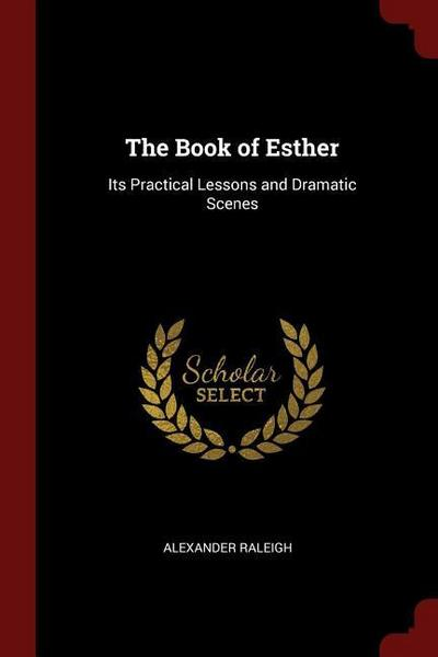 The Book of Esther: Its Practical Lessons and Dramatic Scenes