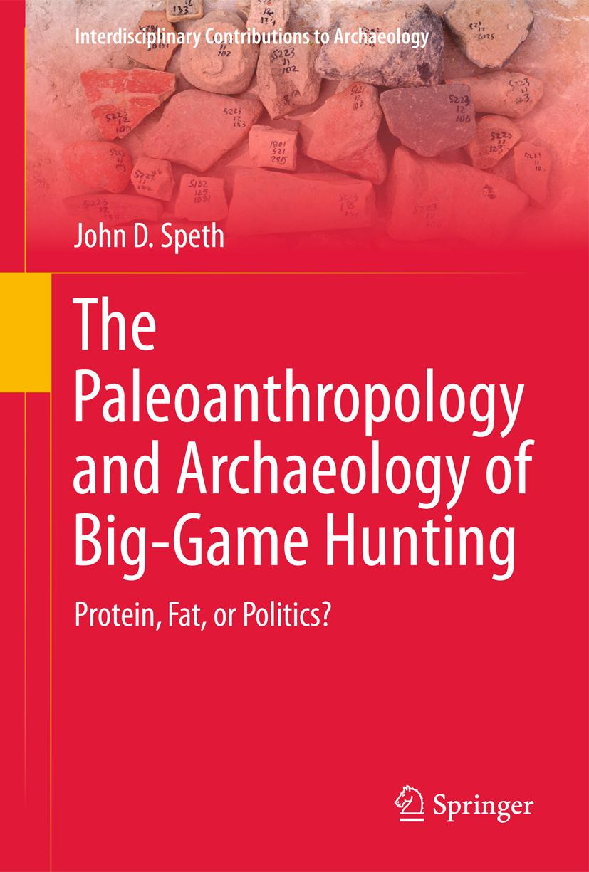 The Paleoanthropology and Archaeology of Big-Game Hunting: Protein, Fat, or ...