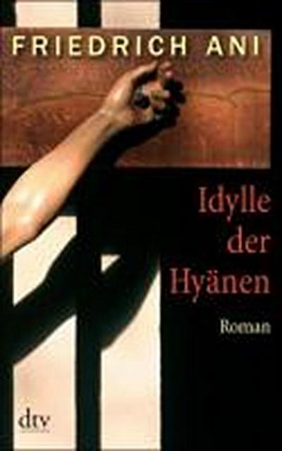 Idylle der Hyänen: Roman (dtv Unterhaltung)