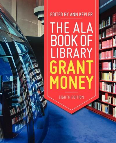 The ALA Book of Library Grant Money, Eighth Edition