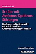 Schüler mit Autismus-Spektrum-Störungen: Eine Innen- und Außenansicht mit praktischen Tipps für Lehrer, Psychologen und Eltern