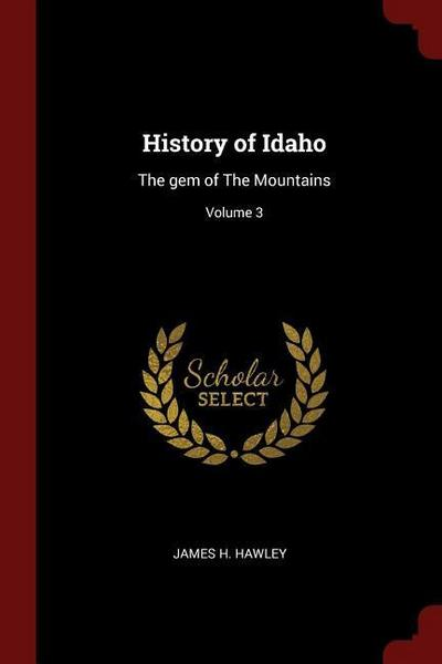 History of Idaho: The Gem of the Mountains; Volume 3