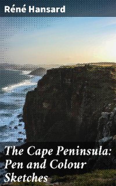 The Cape Peninsula: Pen and Colour Sketches