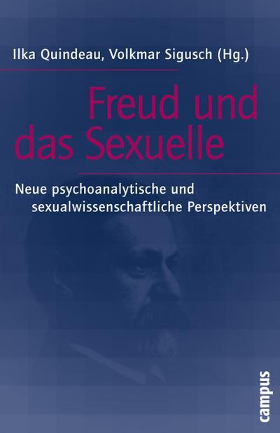 Freud und das Sexuelle: Neue psychoanalytische und sexualwissenschaftliche Perspektiven